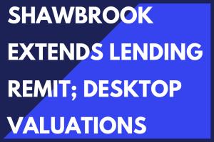 SHAWBROOK EXTENDS LENDING REMIT; DESKTOP HMO VALUATIONS