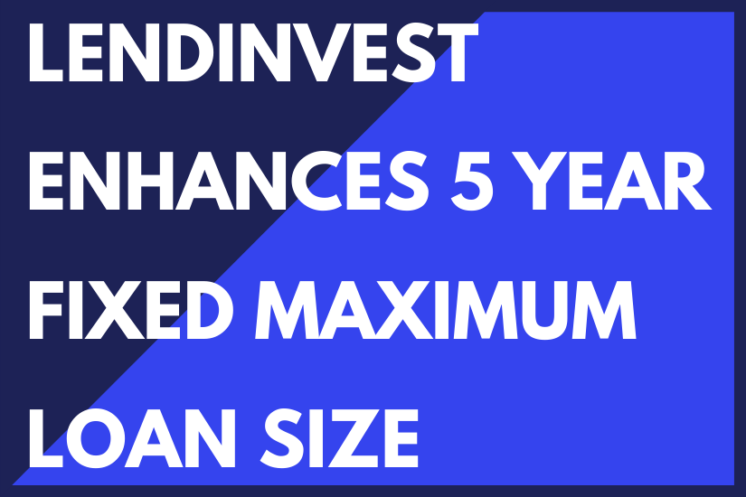 LendInvest Enhances Five-Year-Fixed Maximum Loan Size