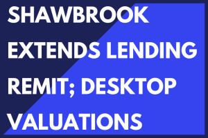 SHAWBROOK EXTENDS LENDING REMIT; DESKTOP HMO VALUATIONS